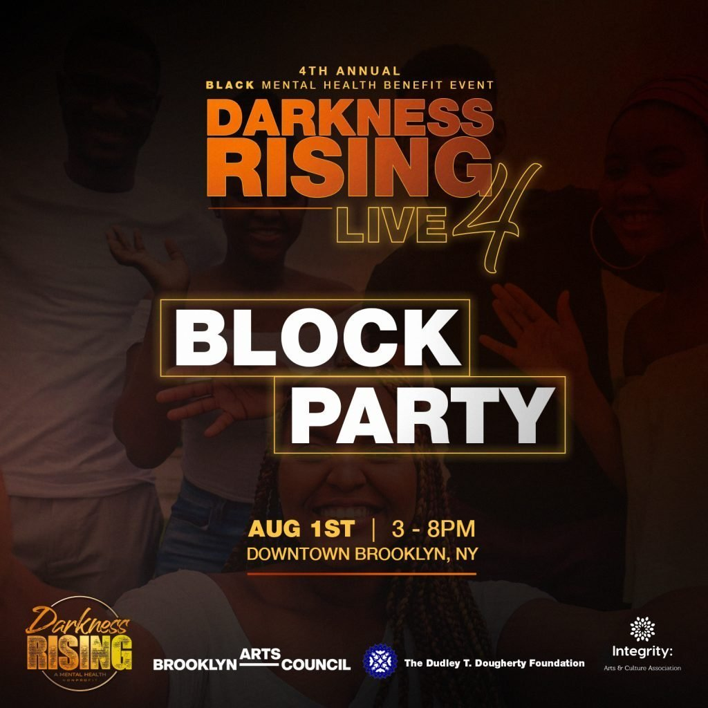 """A dark brown background with the words """"Fourth annual Black mental health benefit event, Darkness rising live: 4, Block Party. August 1st, 3-8pm, Downtown Brooklyn. There are images of Black people smiling in the background."""